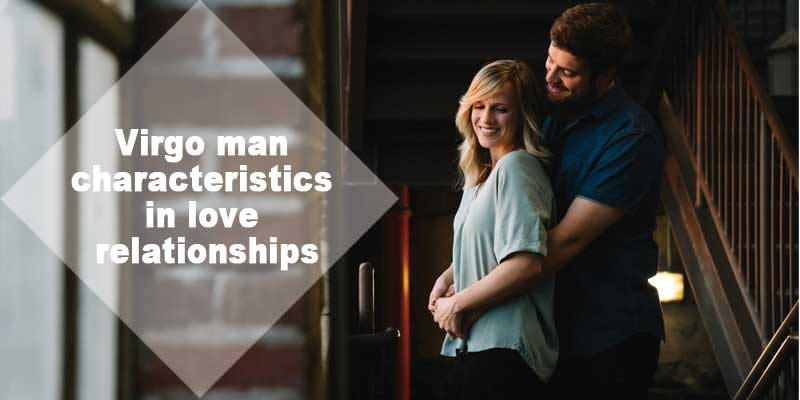 Virgo Man Characteristics in Love Relationships