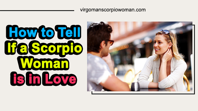 How to Tell If a Scorpio Woman is in Love - 8 Things Need to Know