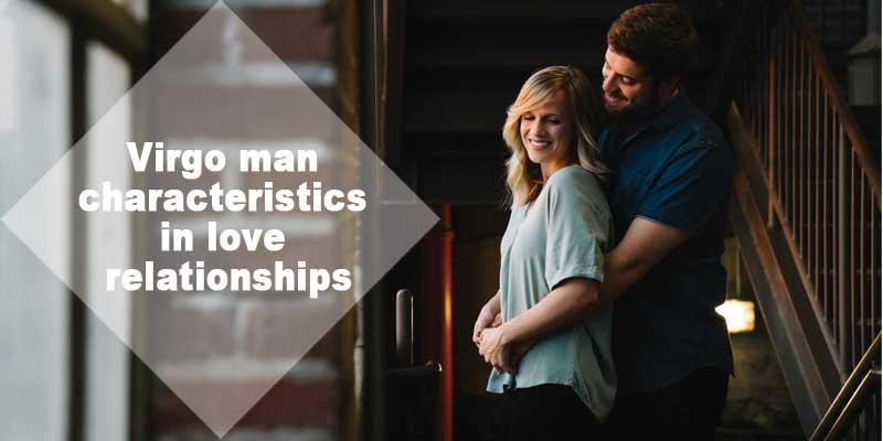 Virgo Man Characteristics in Love Relationships