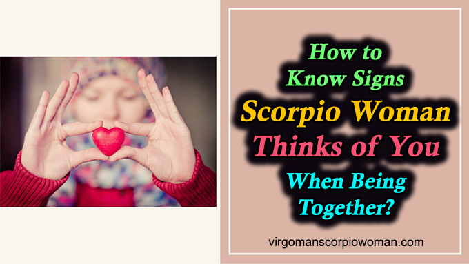 How to Know Signs Scorpio Woman Thinks of You When Being Together?