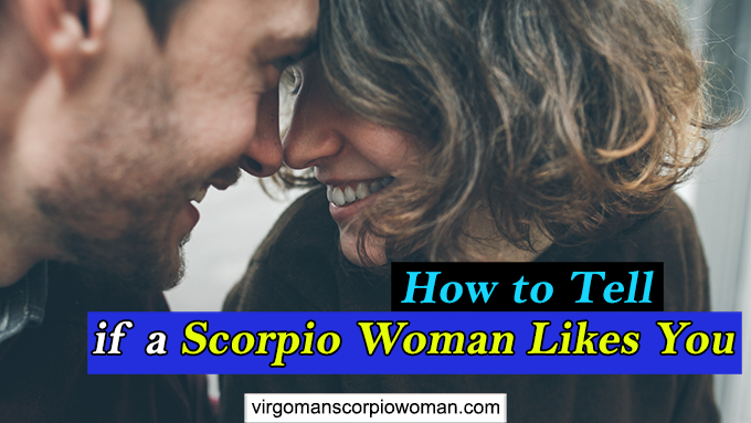 How to Tell Scorpio Woman Likes You