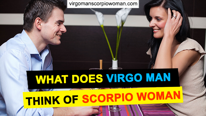 What Does Virgo Man Think Of Scorpio Woman Virgo Man Scorpio Woman