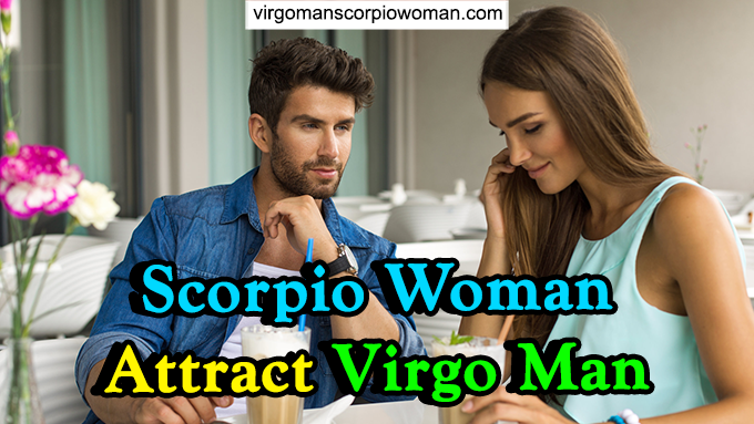 How Can Scorpio Woman Attract Virgo Man: 6 Tips to Know