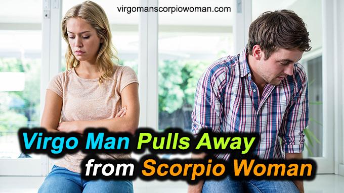 Virgo Man Pulls Away From Scorpio Woman