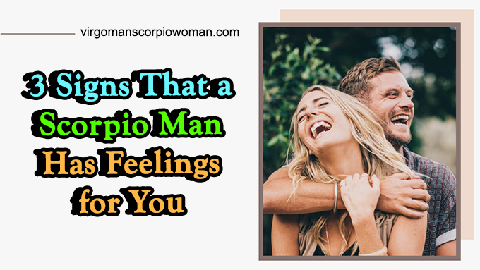 scorpio man has feelings for you